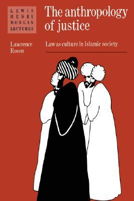 The Anthropology of Justice: Law as Culture in Islamic Society
