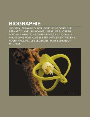 Biographie: Nichiren, Bernard Clavel, Fouche, Le Double Jeu, Bernard Clavel, Un Homme, Une Uvre, Joseph Fouche, Carnets, Histoire de Vie