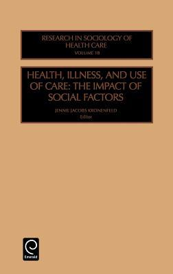 Health, Illness, and Use of Care: The Impact of Social Factors (Research in the Sociology of Health Care)