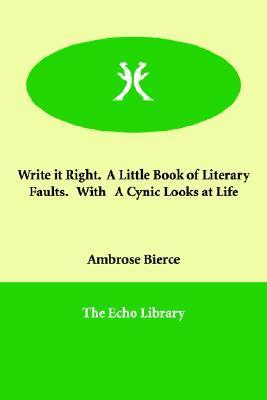 Write It Right. a Little Book of Literary Faults. with a Cynic Looks at Life