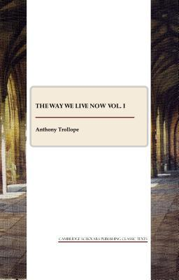 The Way We Live Now Vol. I