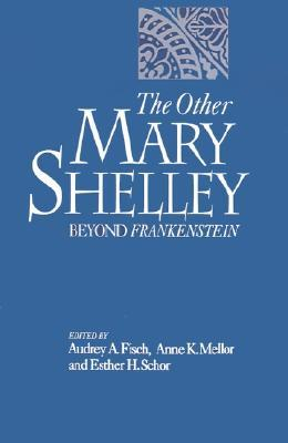Ebook The Other Mary Shelley: Beyond Frankenstein by Audrey Fisch DOC!