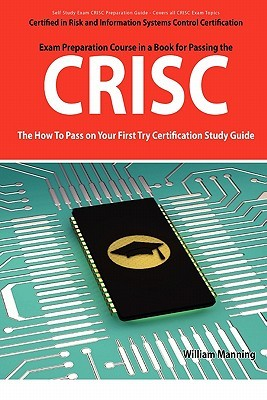 Exam Preparation Course in a Book for Passing the CRISC: The How to Pass on Your First Try Certification Study Guide