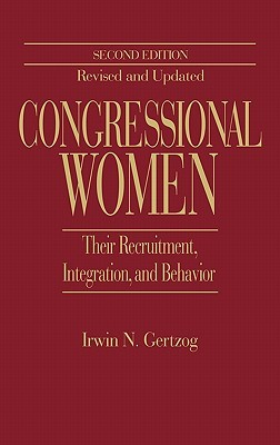 Congressional Women: Their Recruitment, Integration, and Behavior Second Edition, Revised and Updated