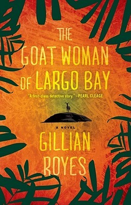 The Goat Woman of Largo Bay: A Novel