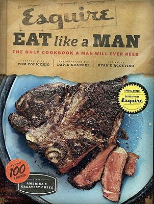 Eat Like a Man: The Only Cookbook a Man Will Ever Need (Cookbook for Men, Meat Eater Cookbooks, Grilling Cookbooks)