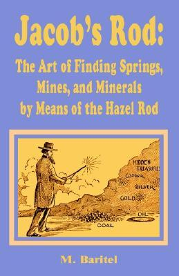 jacob-s-rod-the-art-of-finding-springs-mines-and-minerals-by-means-of-the-hazel-rod