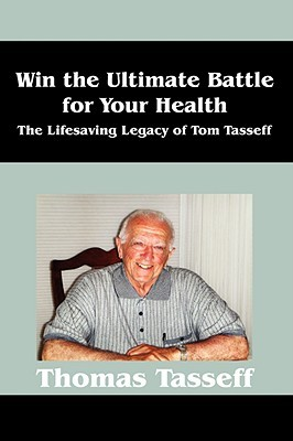 Win the Ultimate Battle for Your Health: The Lifesaving Legacy of Tom Tasseff