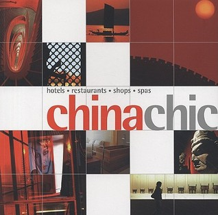 China Chic: Hotels, Restaurants, Shops, Spas