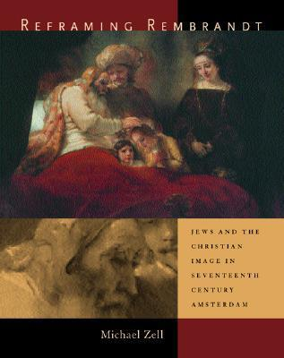 Reframing Rembrandt: Jews and the Christian Image in Seventeenth-Century Amsterdam