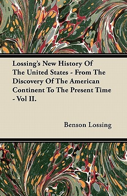 Lossing's New History Of The United States - From The Discovery Of The American Continent To The Present Time - Vol II.