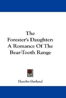 The Forester's Daughter: A Romance of the Bear-Tooth Range