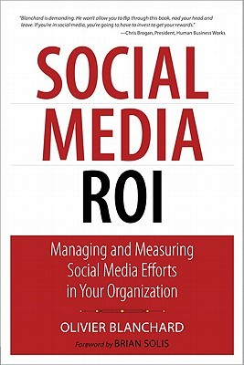 Social Media ROI: Managing and Measuring Social Media Efforts in Your Organization (Que Biz-Tech) (Que Biz-Tech