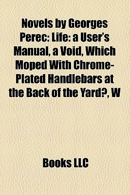Novels by Georges Perec: Life: a User's Manual, a Void, Which Moped With Chrome-Plated Handlebars at the Back of the Yard?, W