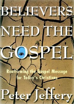 Believers Need the Gospel by Peter Jeffery