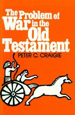 The Problem of War in the Old Testament by Peter C. Craigie