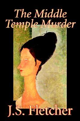 The Middle Temple Murder by J. S. Fletcher, Fiction, Mystery & Detective, Historical