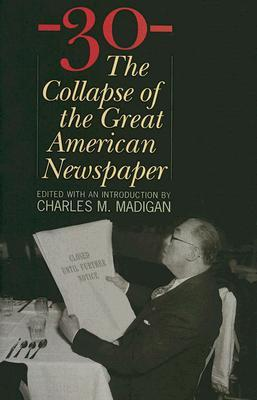 -30-: The Collapse of the Great American Newspaper