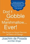 Don't Gobble the Marshmallow...Ever!: The Secret to Sweet Success in Times of Change