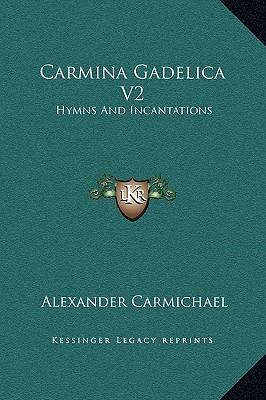 Carmina Gadelica V2: Hymns and Incantations