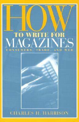 How to Write for Magazines by Charles H. Harrison