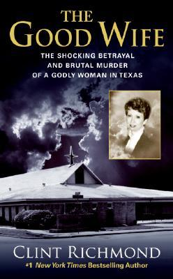 The Good Wife: The Shocking Betrayal and Brutal Murder of a Godly Woman in Texas
