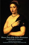 Women Poets of the Italian Renaissance: Courtly Ladies & Courtesans