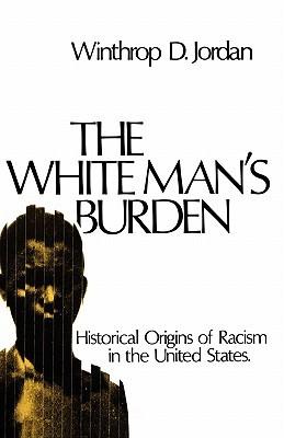 The White Man's Burden by Winthrop D. Jordan