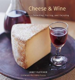 Ebook Cheese and Wine: Perfect Pairings for Entertaining and Everyday by Janet Fletcher DOC!