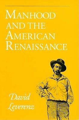 Manhood and the American Renaissance: The Rhetoric of Narrative in Fiction and Film