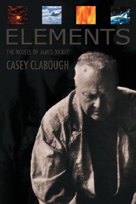 Elements: Novels of James Dickey
