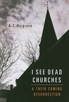 I See Dead Churches: & Their Coming Resurrection