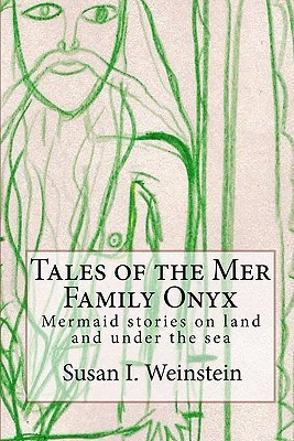 Tales of the Mer Family Onyx: Mermaid Stories on Land and Under the Sea RETIRED EDITION