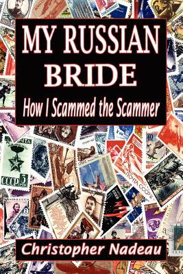 My Russian Bride: How I Scammed the Scammer
