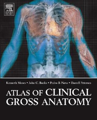 Atlas of Clinical Gross Anatomy by Kenneth P. Moses