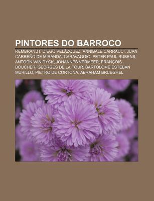 Pintores Do Barroco: Rembrandt, Diego Velazquez, Annibale Carracci, Juan Carreno de Miranda, Caravaggio, Peter Paul Rubens, Antoon Van Dyck