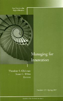 Managing for Innovation: New Directions for Higher Education, Number 137