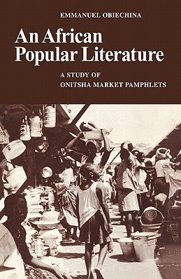 An African Popular Literature: A Study of Onitsha Market Pamphlets