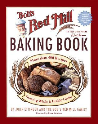 Bob's Red Mill Baking Book by John Ettinger