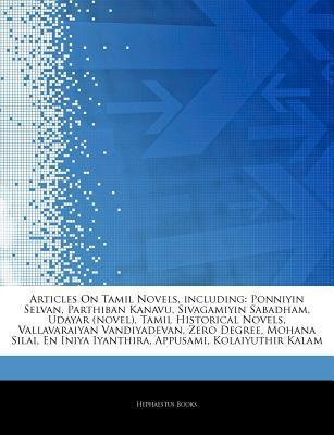 Articles on Tamil Novels, Including: Ponniyin Selvan, Parthiban Kanavu, Sivagamiyin Sabadham, Udayar (Novel), Tamil Historical Novels, Vallavaraiyan Vandiyadevan, Zero Degree, Mohana Silai, En Iniya Iyanthira, Appusami, Kolaiyuthir Kalam