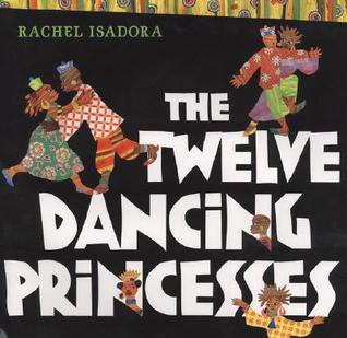 The Twelve Dancing Princesses by Rachel Isadora
