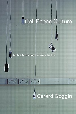 Cell Phone Culture by Gerard Goggin