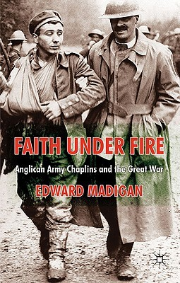 Faith Under Fire: Anglican Army Chaplains and the Great War