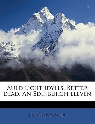 Auld Licht Idylls and Better Dead and An Edinburgh Eleven