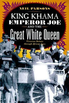 Ebook King Khama, Emperor Joe, and the Great White Queen: Victorian Britain through African Eyes by Neil Parsons PDF!