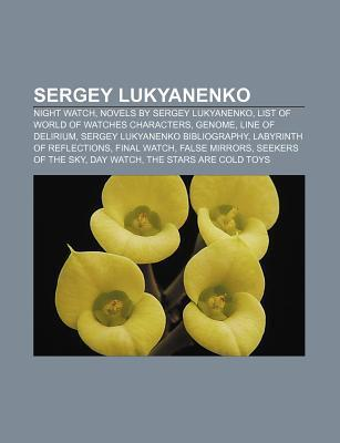 Sergey Lukyanenko: Night Watch, Novels by Sergey Lukyanenko, List of World of Watches Characters, Genome, Line of Delirium
