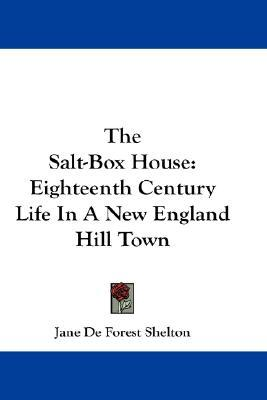 The Salt-Box House: Eighteenth Century Life in a New England Hill Town