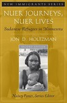 Nuer Journey Nuer Lives by Jon D. Holtzman