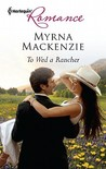 To Wed a Rancher by Myrna Mackenzie