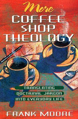 More Coffee Shop Theology by Frank Moore